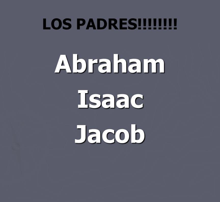 LOS PADRES!!!!!!!! Abraham Isaac Jacob