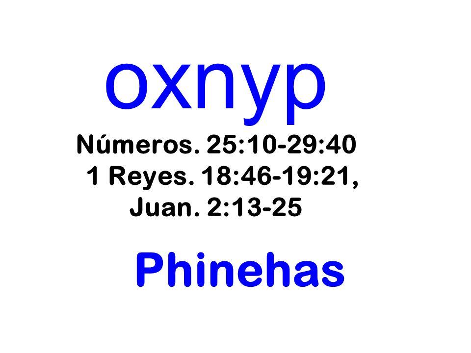 oxnyp Números. 25:10-29:40 1 Reyes. 18:46-19:21, Juan. 2:13-25