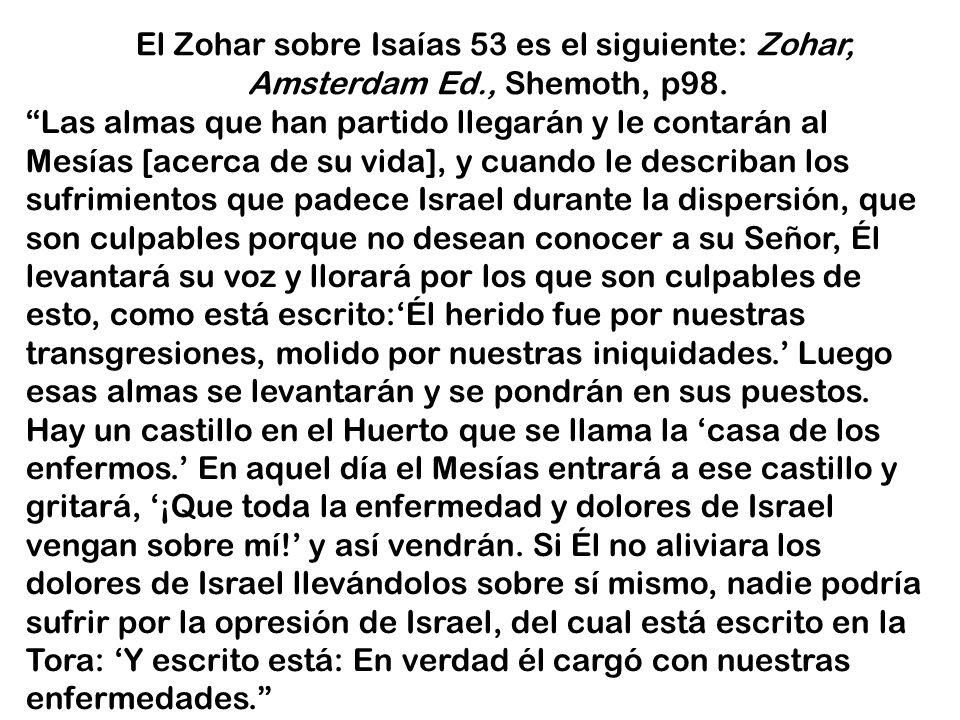 El Zohar sobre Isaías 53 es el siguiente: Zohar, Amsterdam Ed