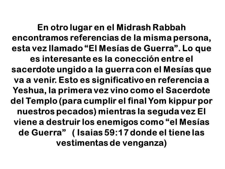 En otro lugar en el Midrash Rabbah encontramos referencias de la misma persona, esta vez llamado El Mesías de Guerra .