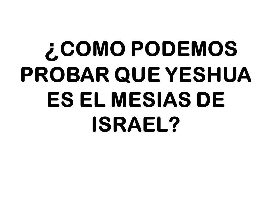 ¿COMO PODEMOS PROBAR QUE YESHUA ES EL MESIAS DE ISRAEL