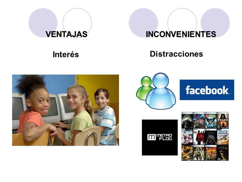 VENTAJAS VENTAJAS INCONVENIENTES INCONVENIENTES Distracciones Interés