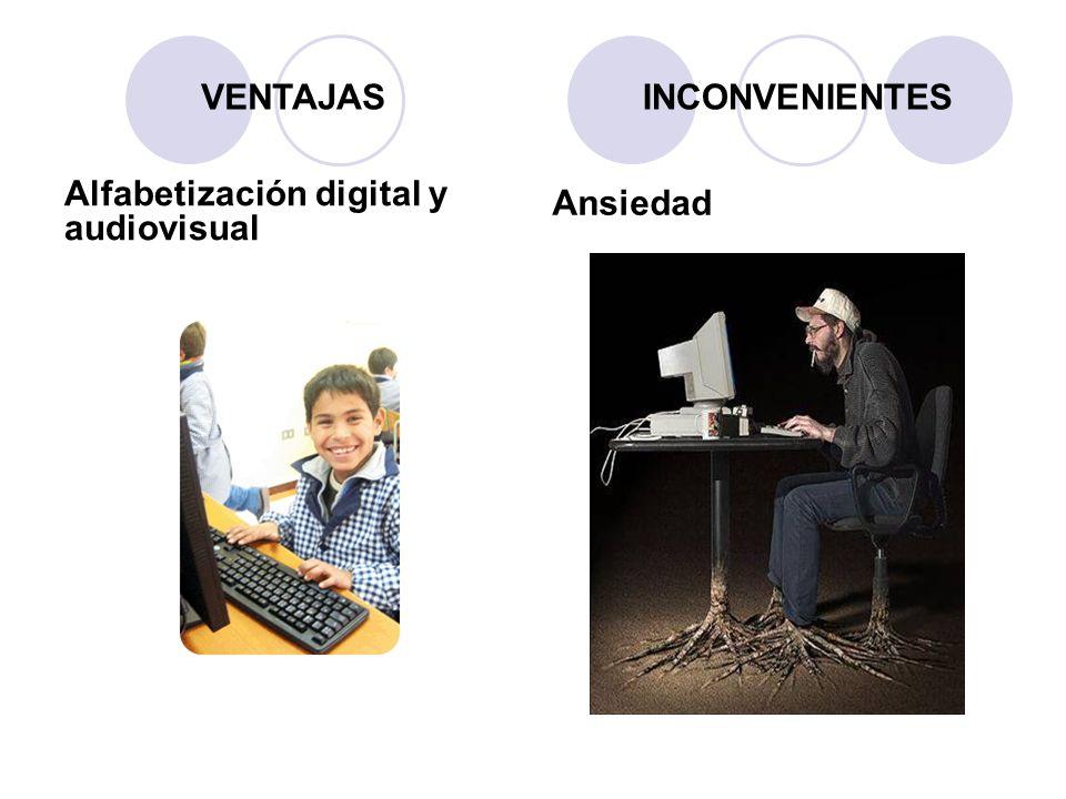 VENTAJAS INCONVENIENTES Ansiedad Alfabetización digital y audiovisual