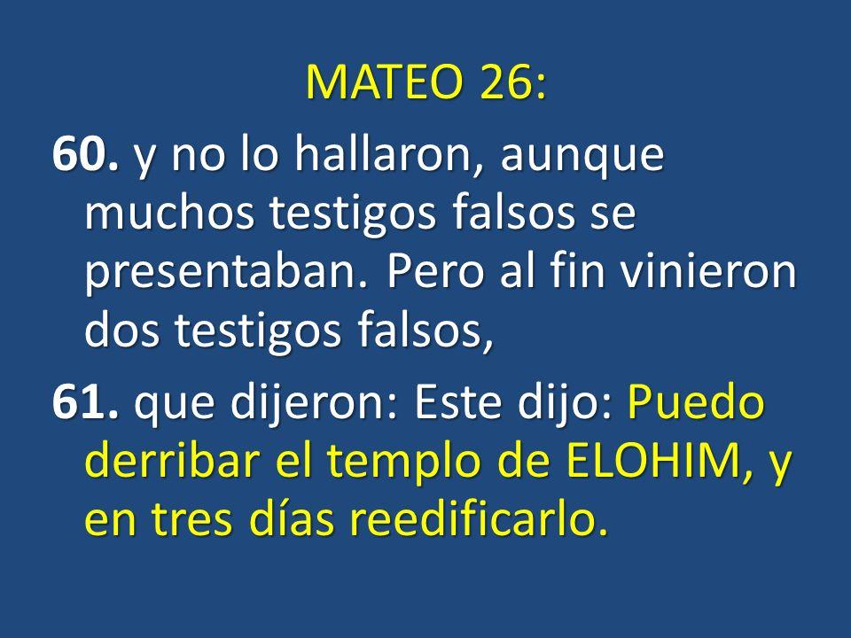 MATEO 26: 60. y no lo hallaron, aunque muchos testigos falsos se presentaban. Pero al fin vinieron dos testigos falsos,