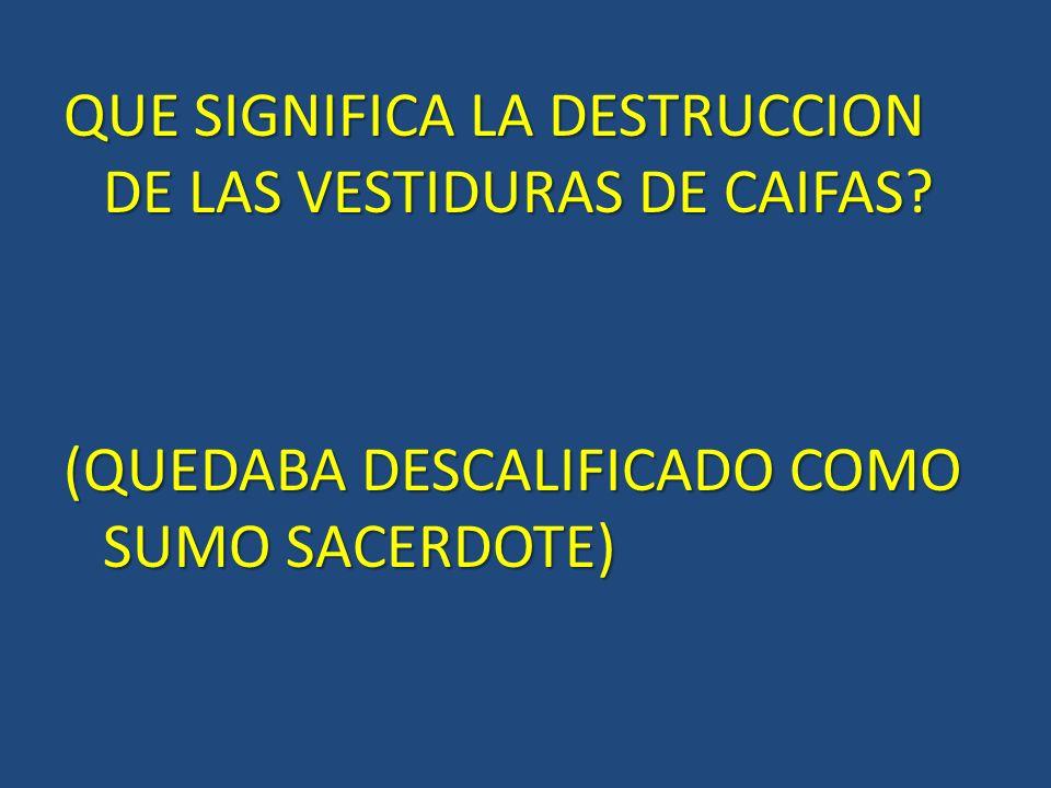 QUE SIGNIFICA LA DESTRUCCION DE LAS VESTIDURAS DE CAIFAS
