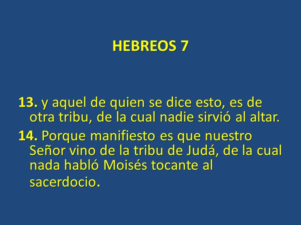 HEBREOS 7 13. y aquel de quien se dice esto, es de otra tribu, de la cual nadie sirvió al altar.