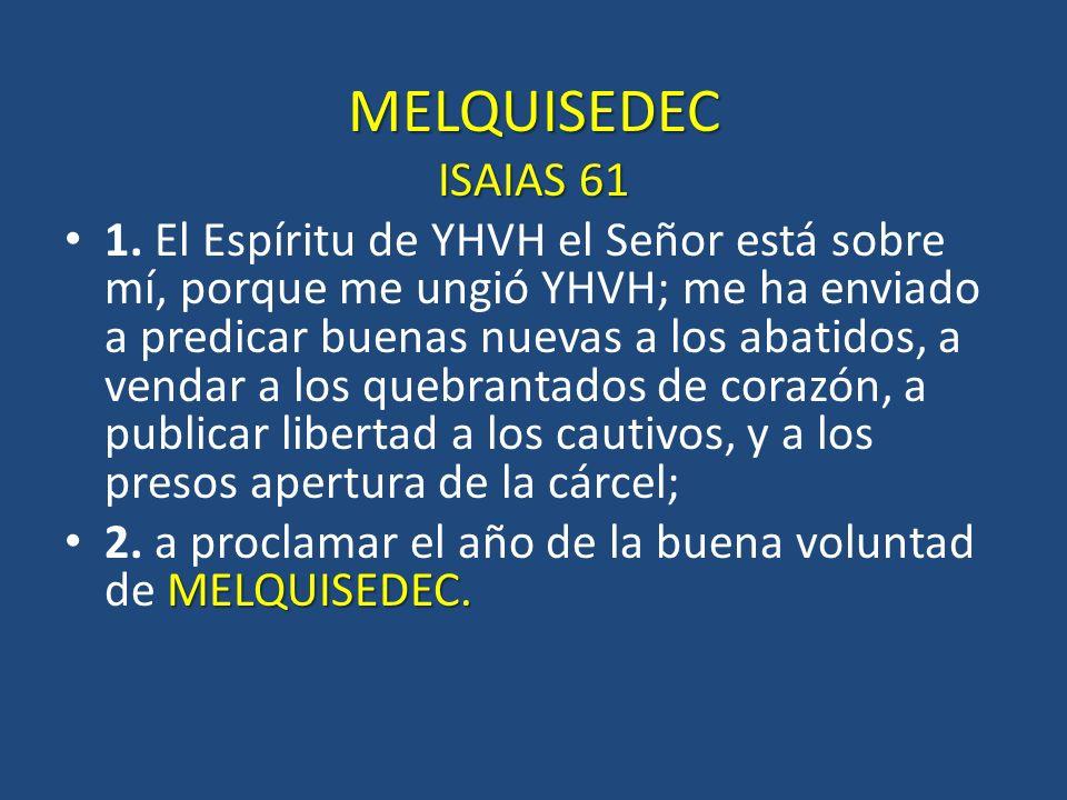 MELQUISEDEC ISAIAS 61.