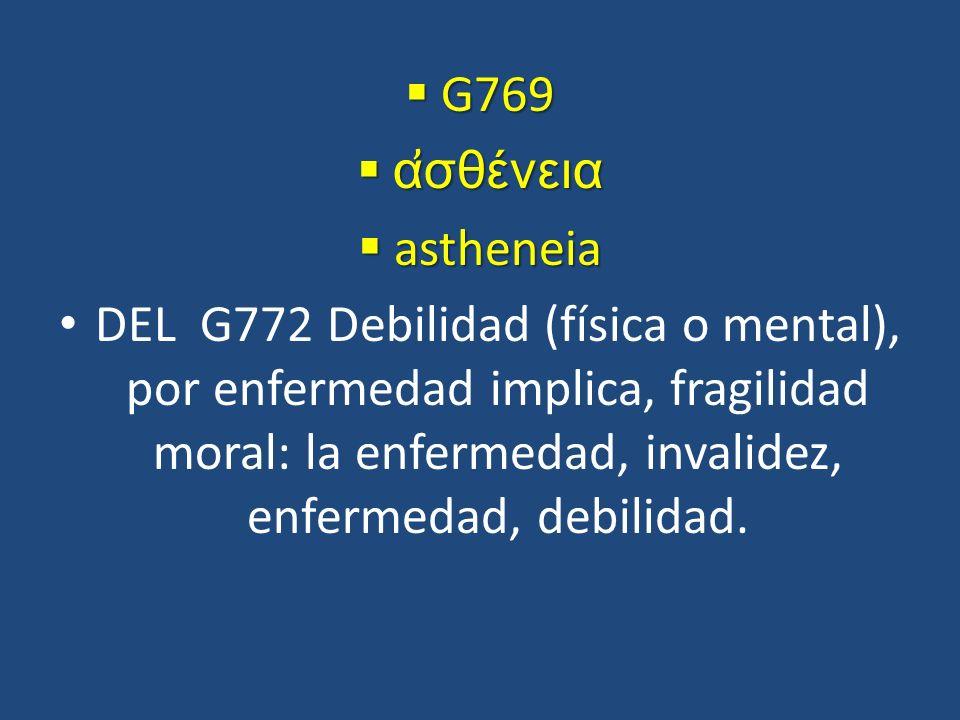 G769 ἀσθένεια. astheneia.