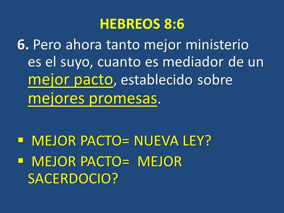 HEBREOS 8:6 6. Pero ahora tanto mejor ministerio es el suyo, cuanto es mediador de un mejor pacto, establecido sobre mejores promesas.