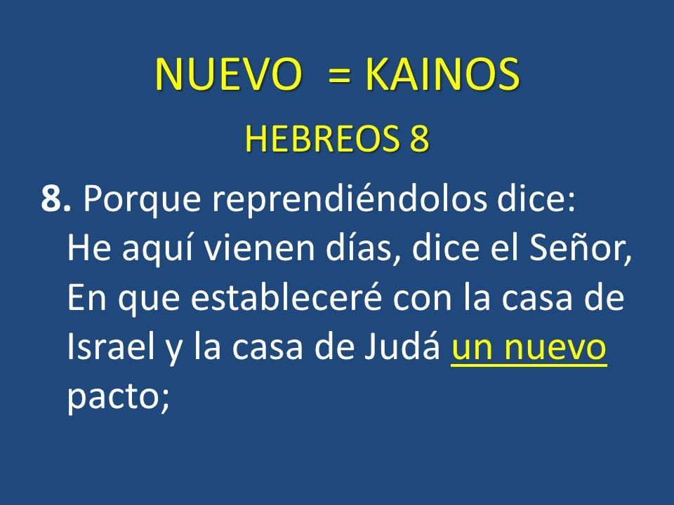 NUEVO = KAINOS HEBREOS 8.