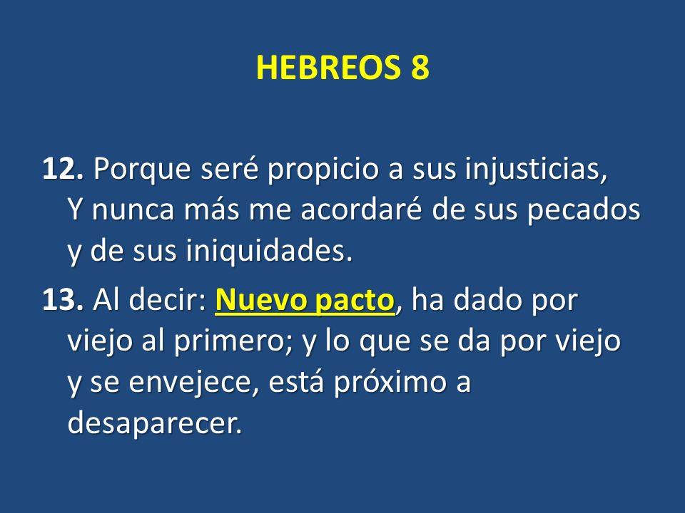 HEBREOS 8 12. Porque seré propicio a sus injusticias, Y nunca más me acordaré de sus pecados y de sus iniquidades.