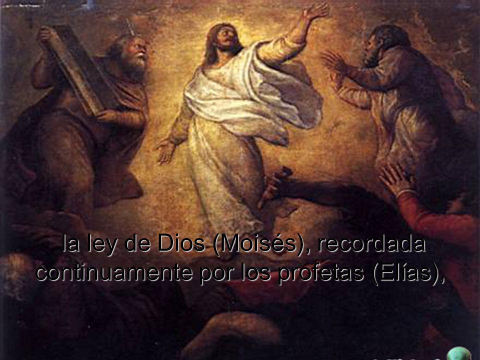 la ley de Dios (Moisés), recordada continuamente por los profetas (Elías),