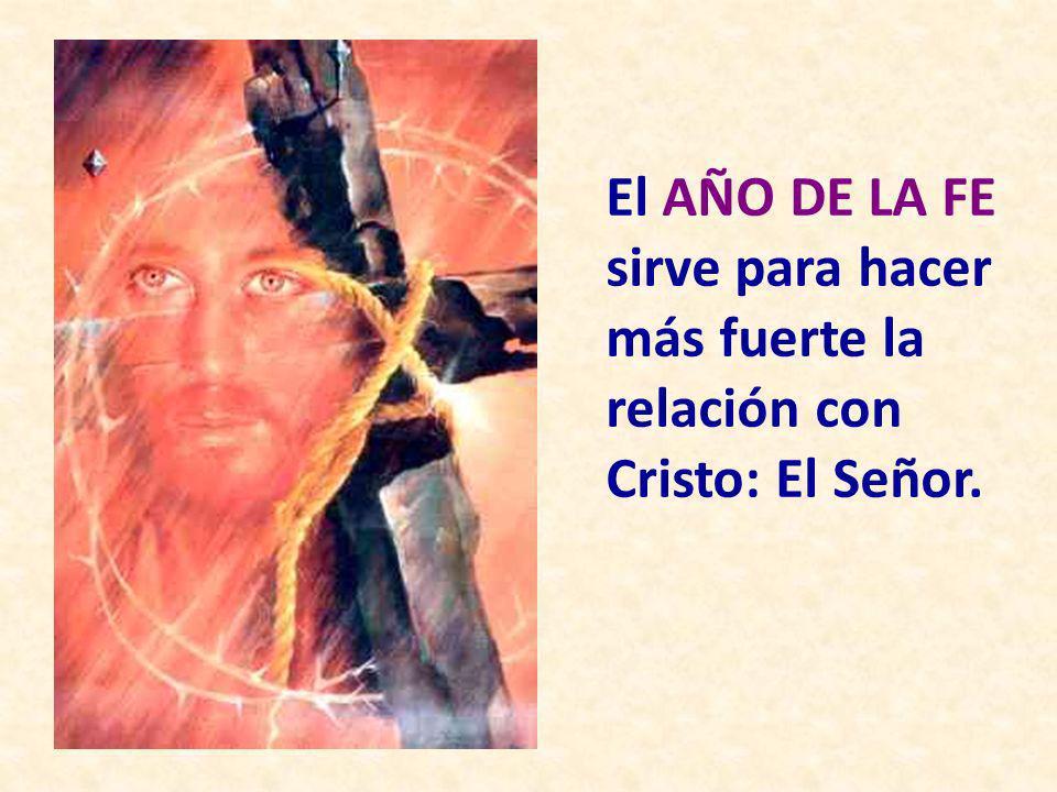 El AÑO DE LA FE sirve para hacer más fuerte la relación con Cristo: El Señor.