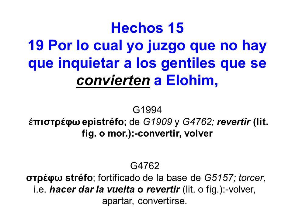 Hechos 1519 Por lo cual yo juzgo que no hay que inquietar a los gentiles que se convierten a Elohim,