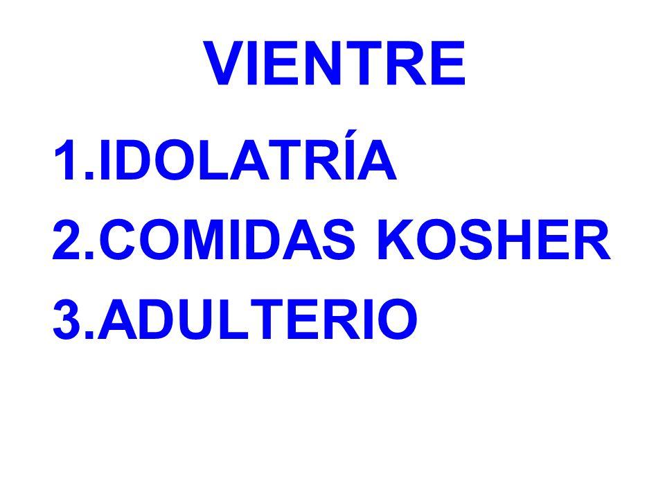 VIENTRE IDOLATRÍA COMIDAS KOSHER ADULTERIO