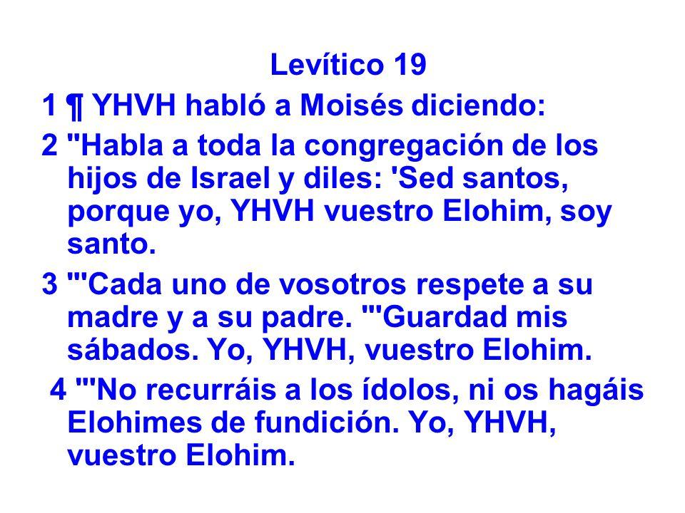 Levítico 19 1 ¶ YHVH habló a Moisés diciendo: