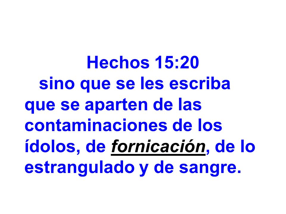 Hechos 15:20sino que se les escriba que se aparten de las contaminaciones de los ídolos, de fornicación, de lo estrangulado y de sangre.