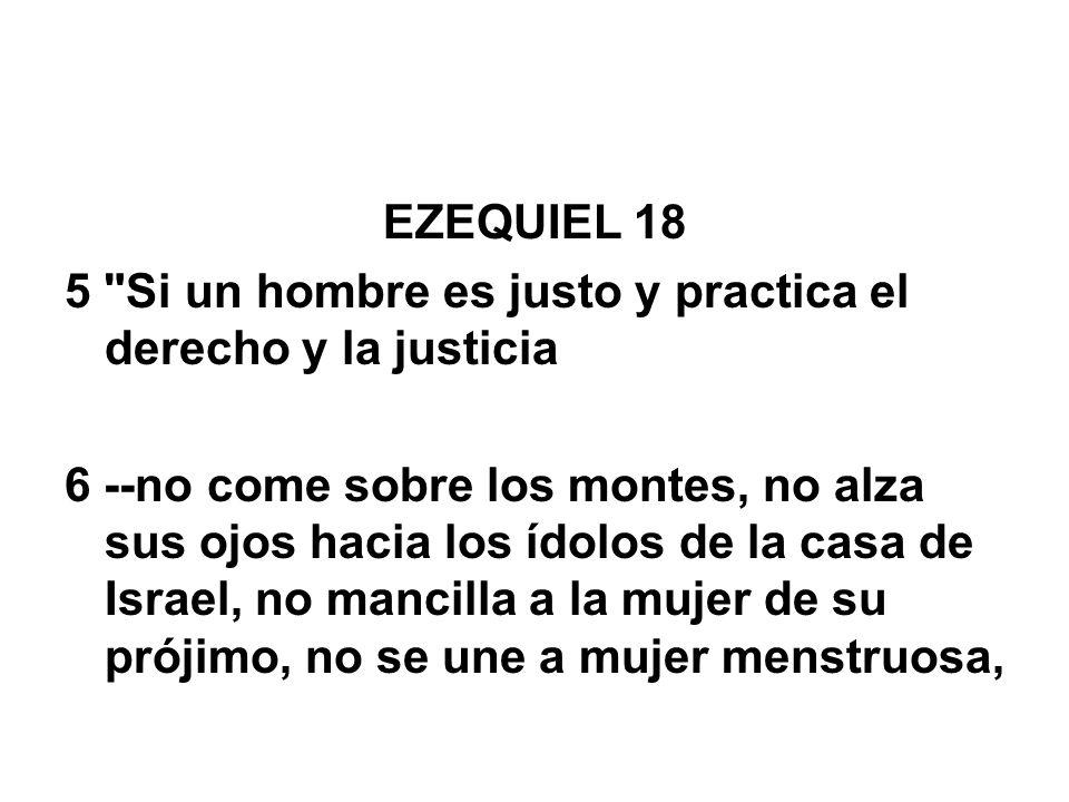 EZEQUIEL 185 Si un hombre es justo y practica el derecho y la justicia.