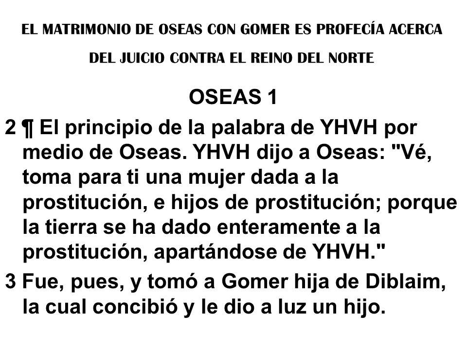 EL MATRIMONIO DE OSEAS CON GOMER ES PROFECÍA ACERCA DEL JUICIO CONTRA EL REINO DEL NORTE