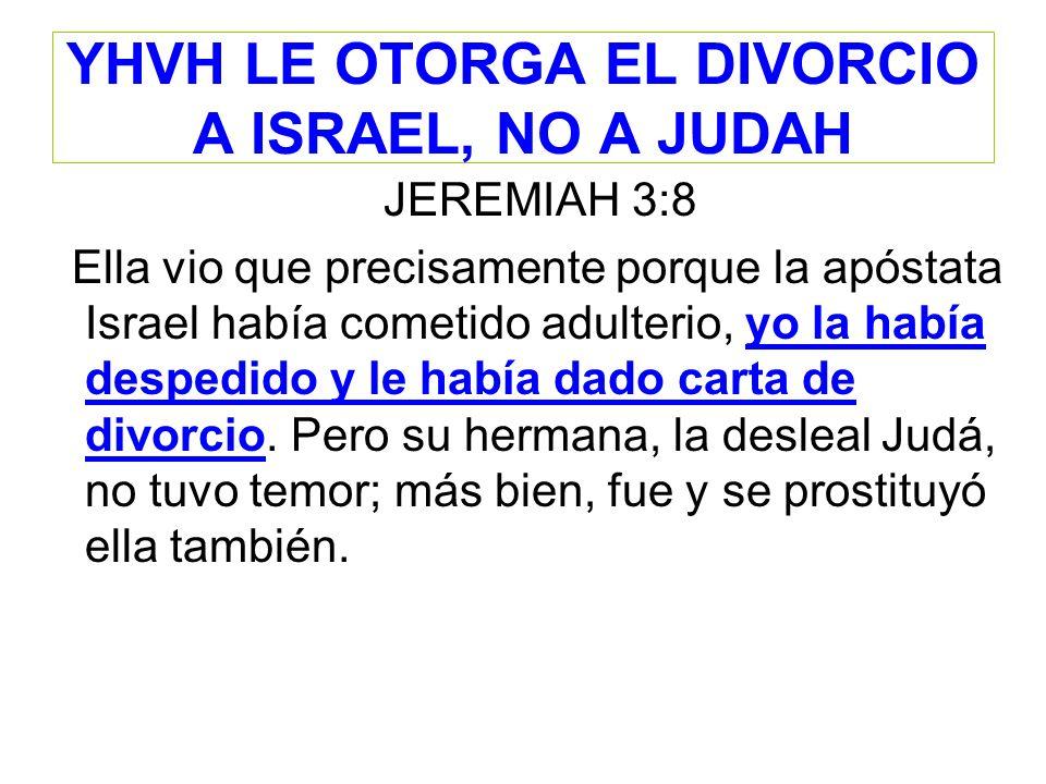YHVH LE OTORGA EL DIVORCIO A ISRAEL, NO A JUDAH