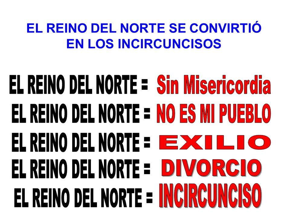 EL REINO DEL NORTE SE CONVIRTIÓ EN LOS INCIRCUNCISOS