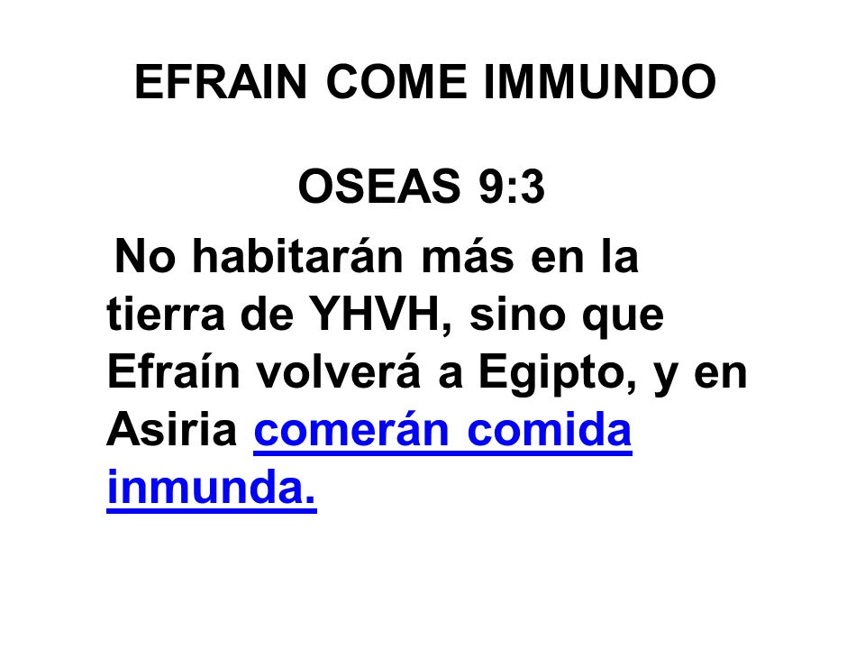 EFRAIN COME IMMUNDO OSEAS 9:3.