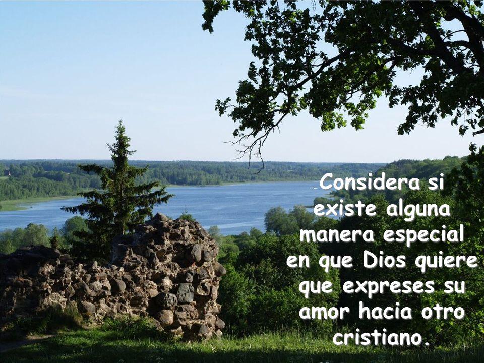 Considera si existe alguna manera especial en que Dios quiere que expreses su amor hacia otro cristiano.