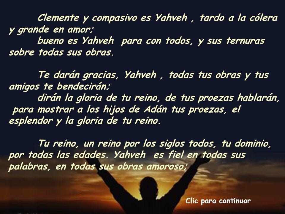 Clemente y compasivo es Yahveh , tardo a la cólera y grande en amor;