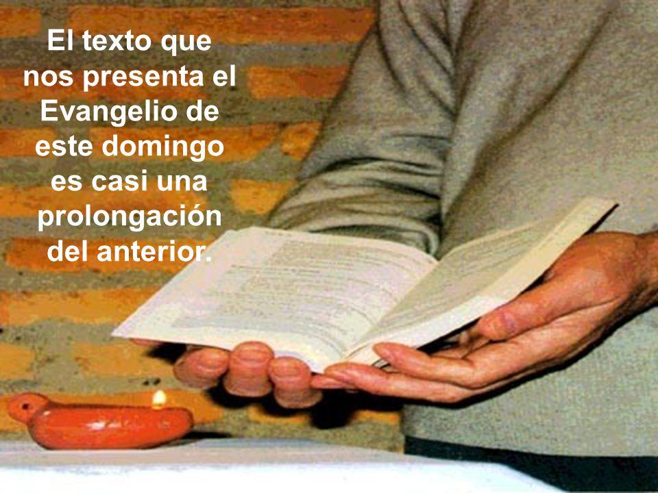 El texto que nos presenta el Evangelio de este domingo es casi una prolongación del anterior.
