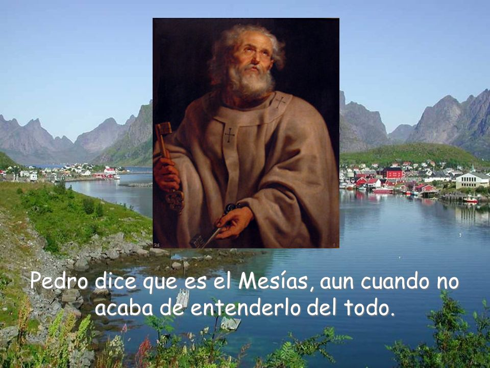 Pedro dice que es el Mesías, aun cuando no acaba de entenderlo del todo.