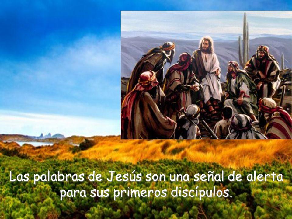 Las palabras de Jesús son una señal de alerta para sus primeros discípulos.