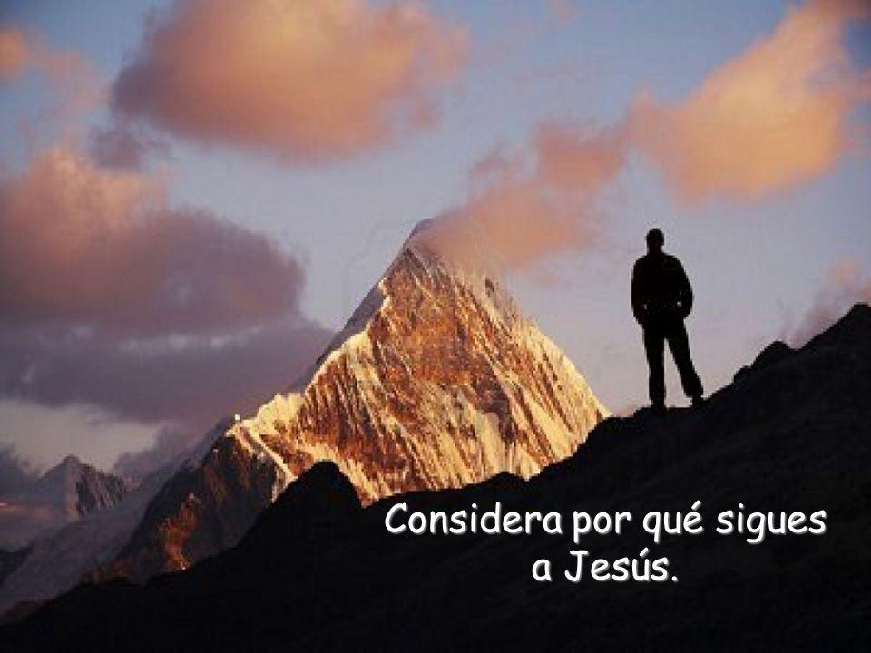 Considera por qué sigues a Jesús.