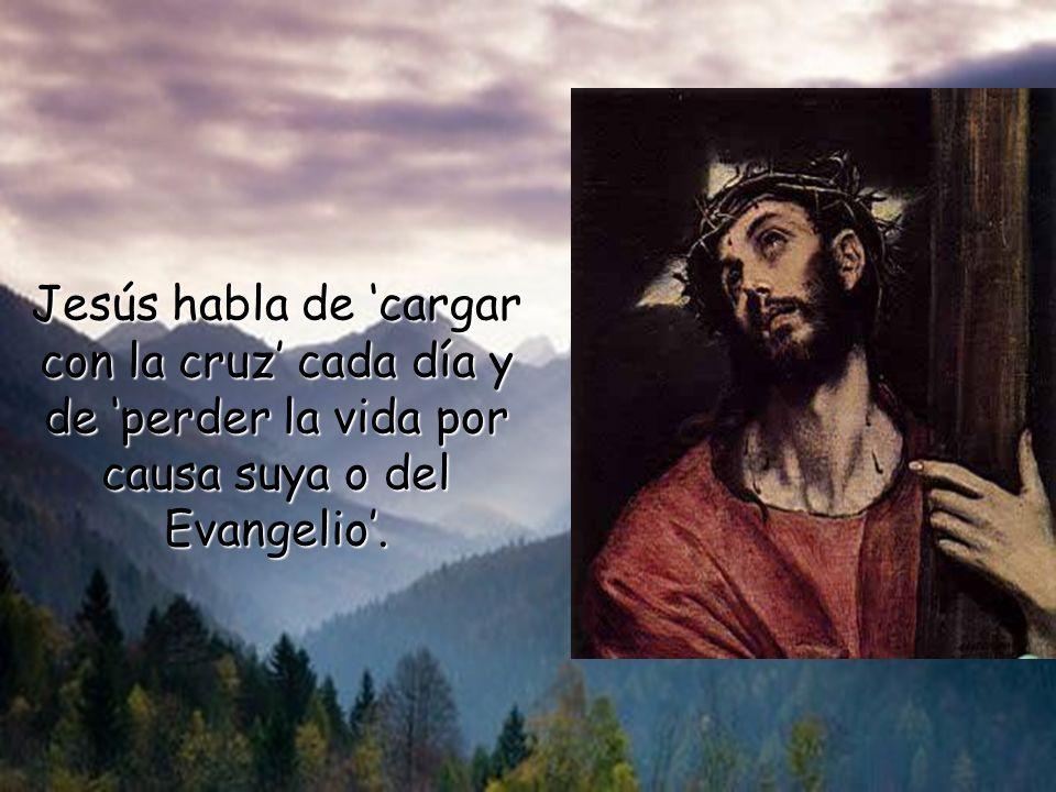 Jesús habla de 'cargar con la cruz' cada día y de 'perder la vida por causa suya o del Evangelio'.