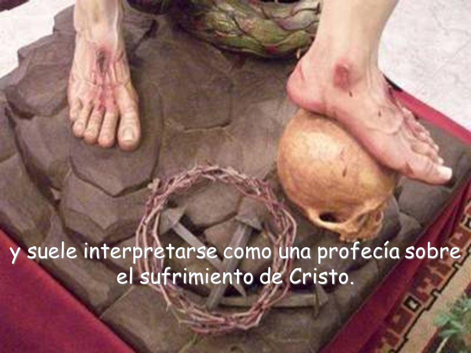 y suele interpretarse como una profecía sobre el sufrimiento de Cristo.