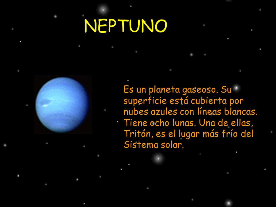 NEPTUNO Es un planeta gaseoso. Su superficie está cubierta por nubes azules con líneas blancas.