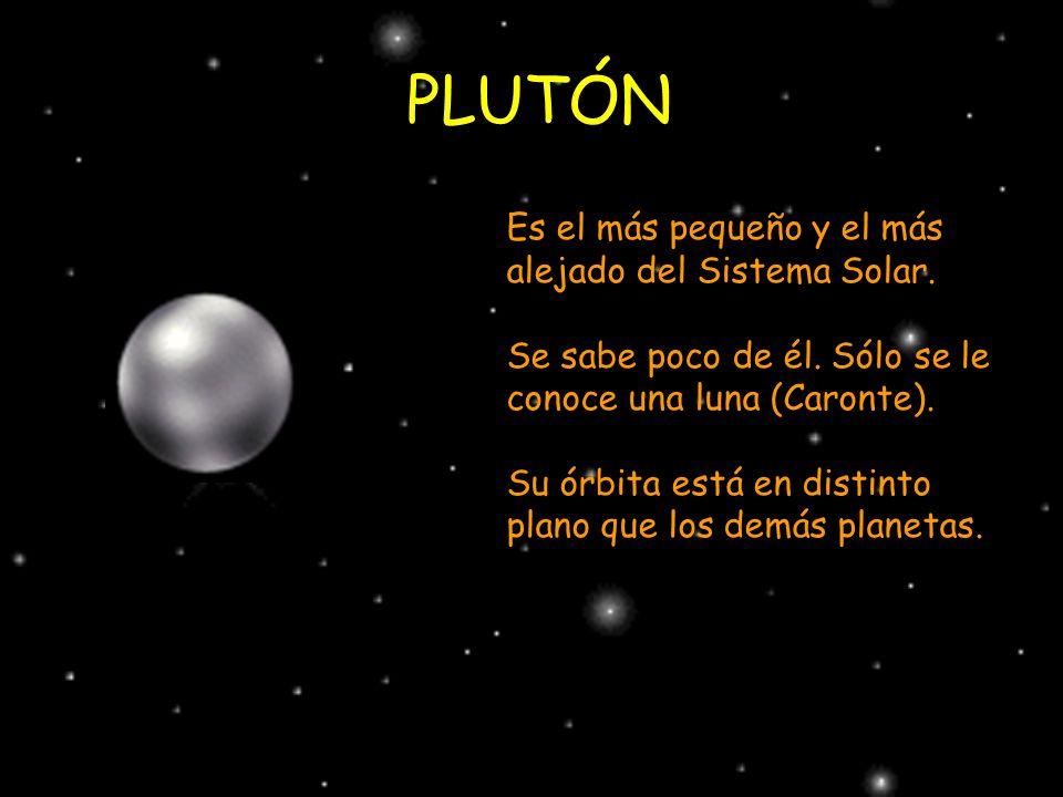 PLUTÓN Es el más pequeño y el más alejado del Sistema Solar.