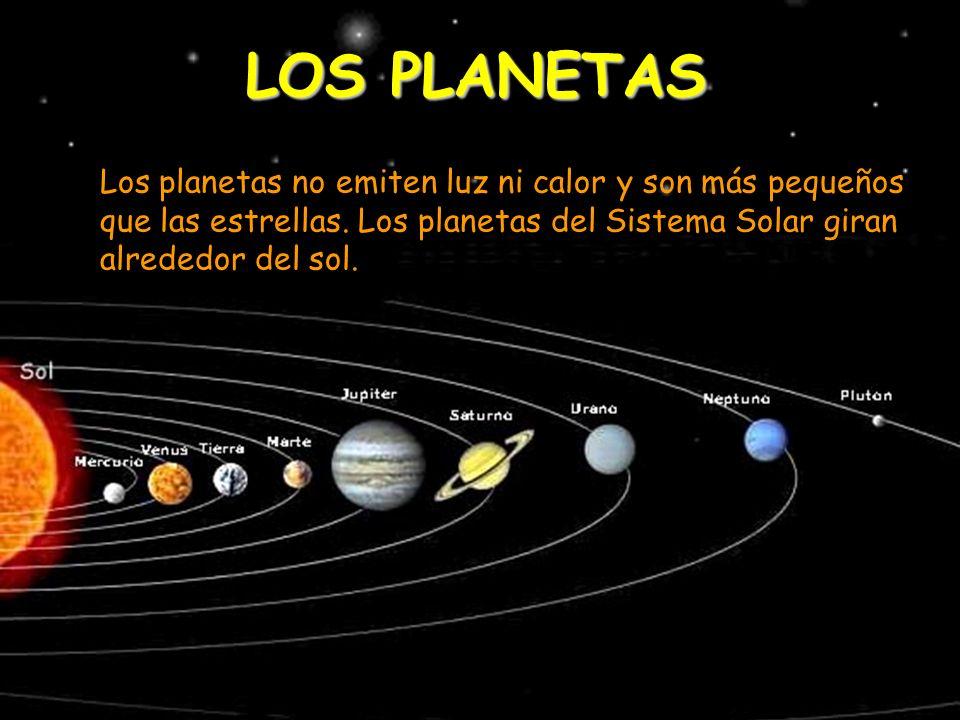 LOS PLANETAS Los planetas no emiten luz ni calor y son más pequeños que las estrellas.
