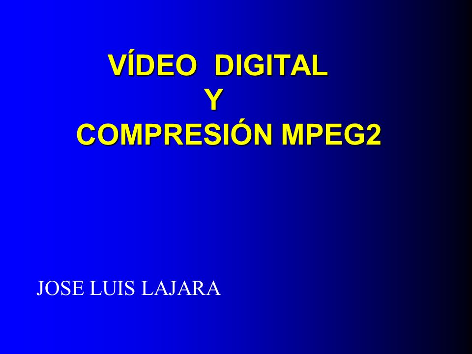 VÍDEO DIGITAL Y COMPRESIÓN MPEG2