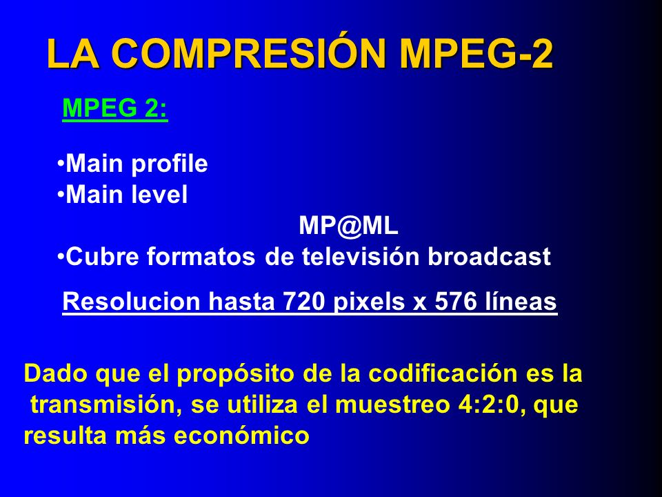 LA COMPRESIÓN MPEG-2 MPEG 2: Main profile Main level
