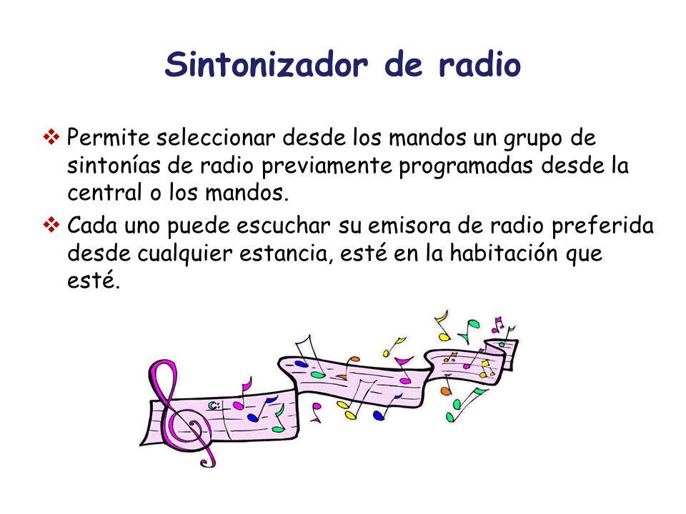 Sintonizador de radioPermite seleccionar desde los mandos un grupo de sintonías de radio previamente programadas desde la central o los mandos.