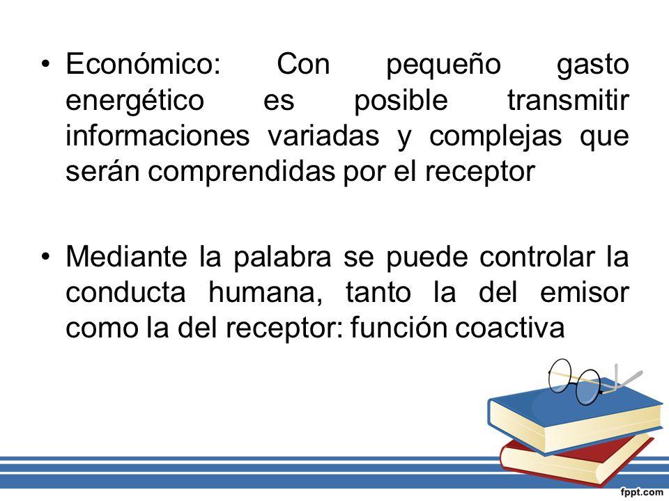 Económico: Con pequeño gasto energético es posible transmitir informaciones variadas y complejas que serán comprendidas por el receptor