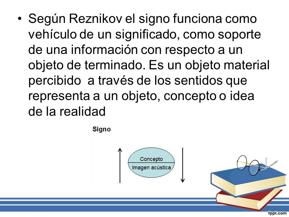 Según Reznikov el signo funciona como vehículo de un significado, como soporte de una información con respecto a un objeto de terminado.