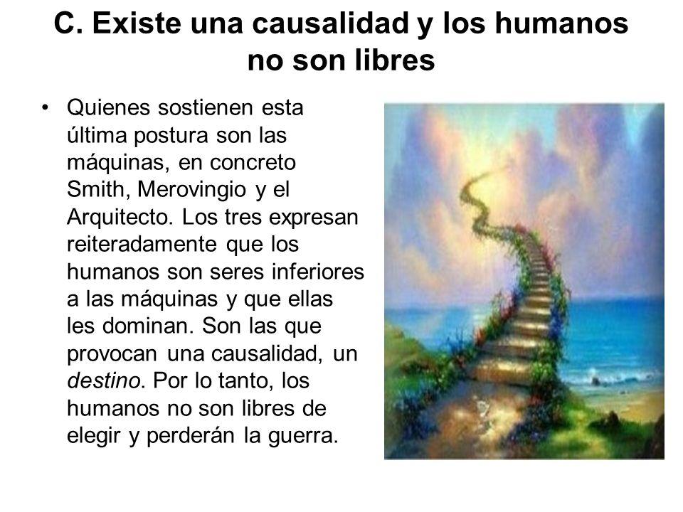 C. Existe una causalidad y los humanos no son libres