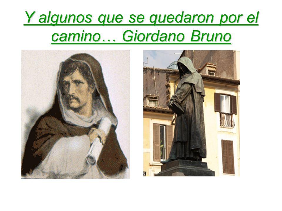 Y algunos que se quedaron por el camino… Giordano Bruno