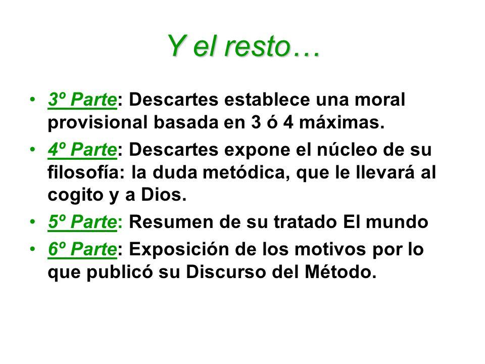 Y el resto… 3º Parte: Descartes establece una moral provisional basada en 3 ó 4 máximas.