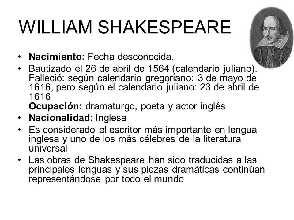 WILLIAM SHAKESPEARE Nacimiento: Fecha desconocida.