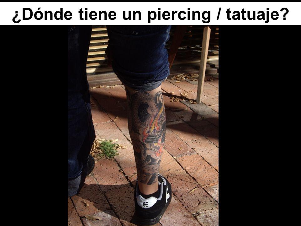 ¿Dónde tiene un piercing / tatuaje