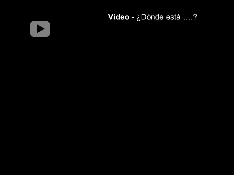 Vídeo - ¿Dónde está ….