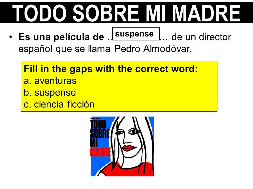 TODO SOBRE MI MADRE suspense. Es una película de ………………. de un director español que se llama Pedro Almodóvar.