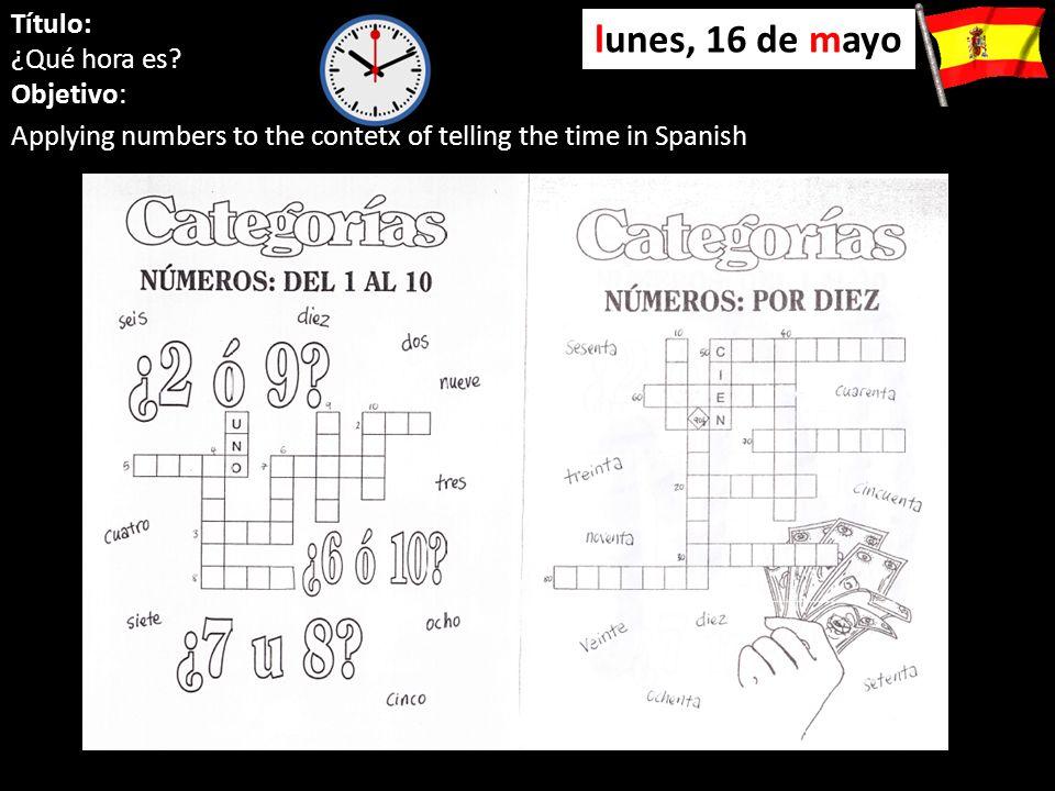 lunes, 16 de mayo Título: ¿Qué hora es Objetivo: